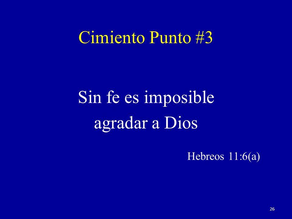 Sin fe es imposible agradar a Dios Hebreos 11:6(a)