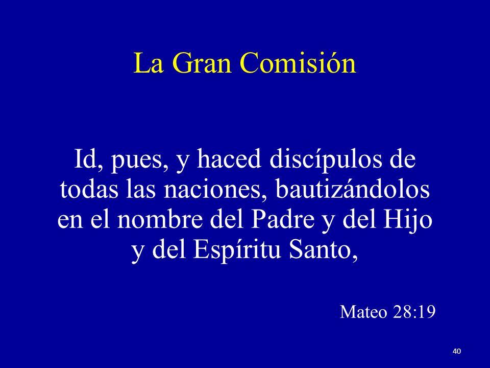 La Gran Comisión Id, pues, y haced discípulos de todas las naciones, bautizándolos en el nombre del Padre y del Hijo y del Espíritu Santo,