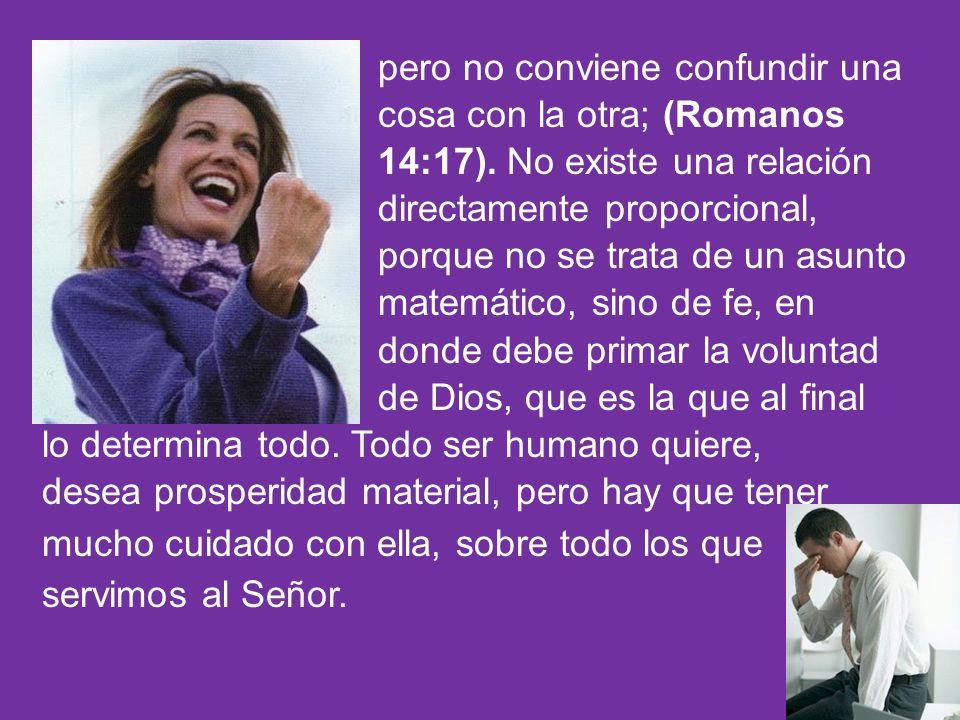 pero no conviene confundir una cosa con la otra; (Romanos 14:17)
