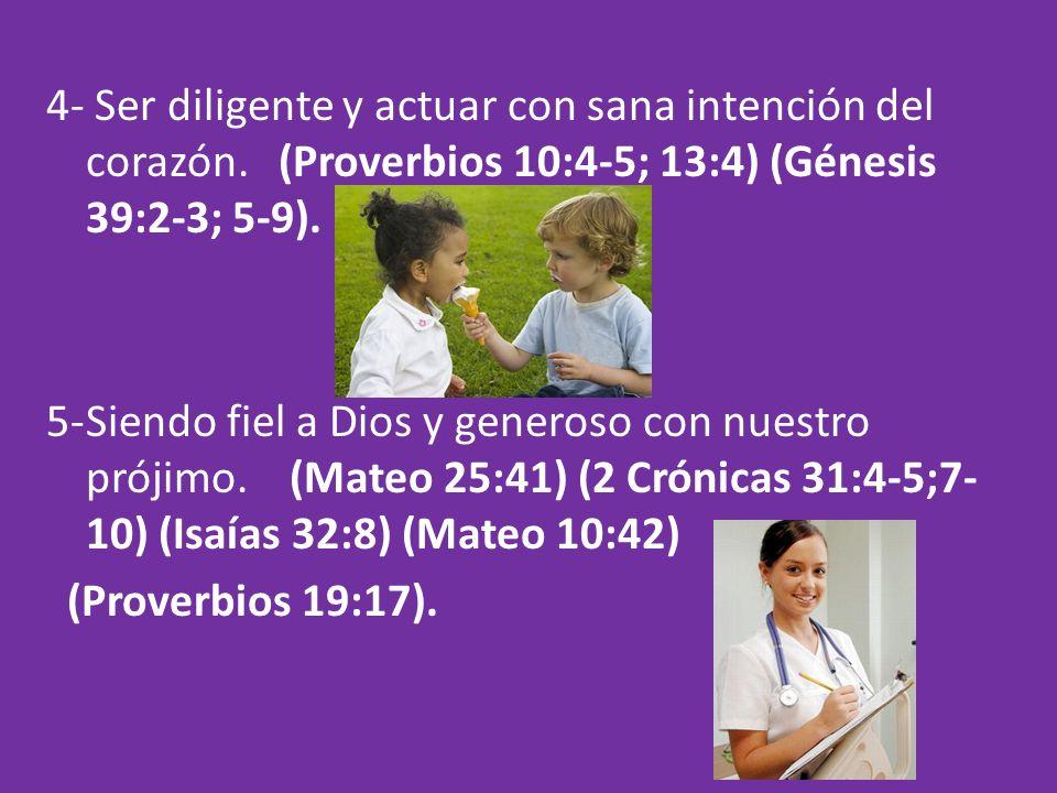 4- Ser diligente y actuar con sana intención del corazón