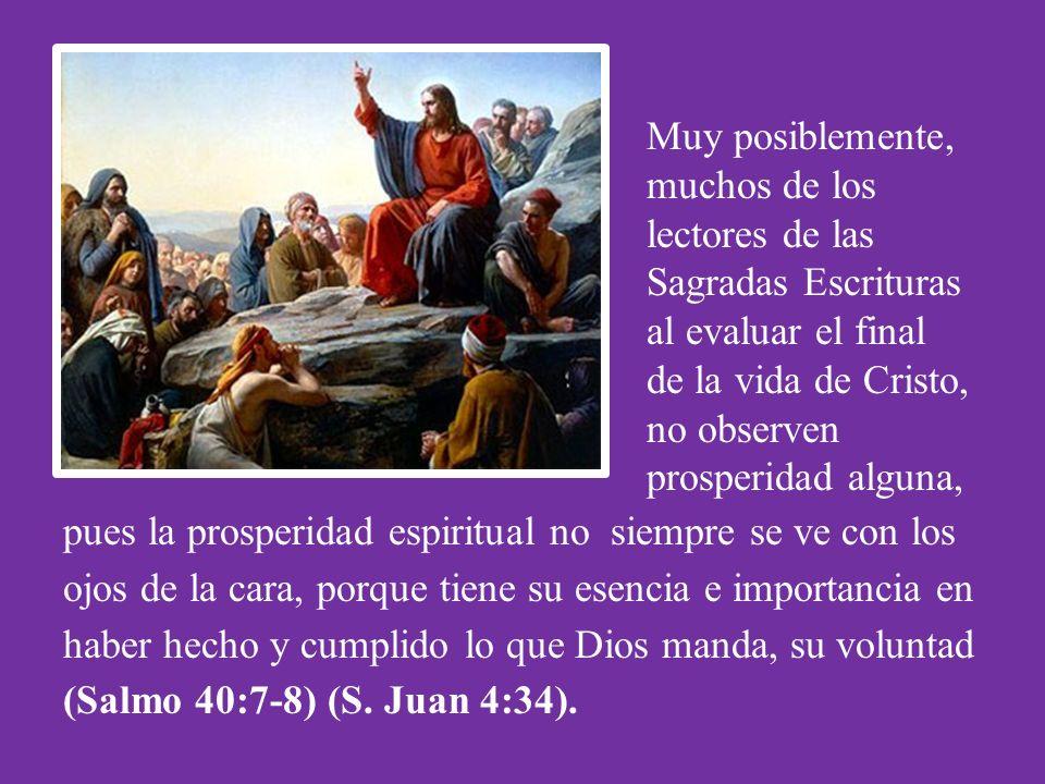 Muy posiblemente, muchos de los lectores de las Sagradas Escrituras al evaluar el final de la vida de Cristo, no observen prosperidad alguna,