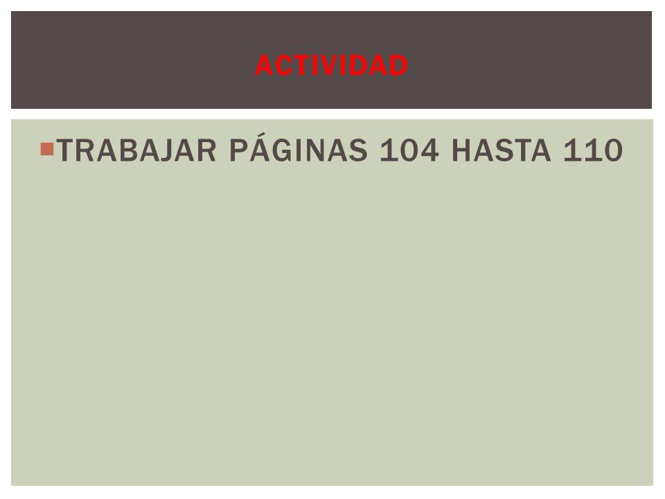 TRABAJAR PÁGINAS 104 HASTA 110