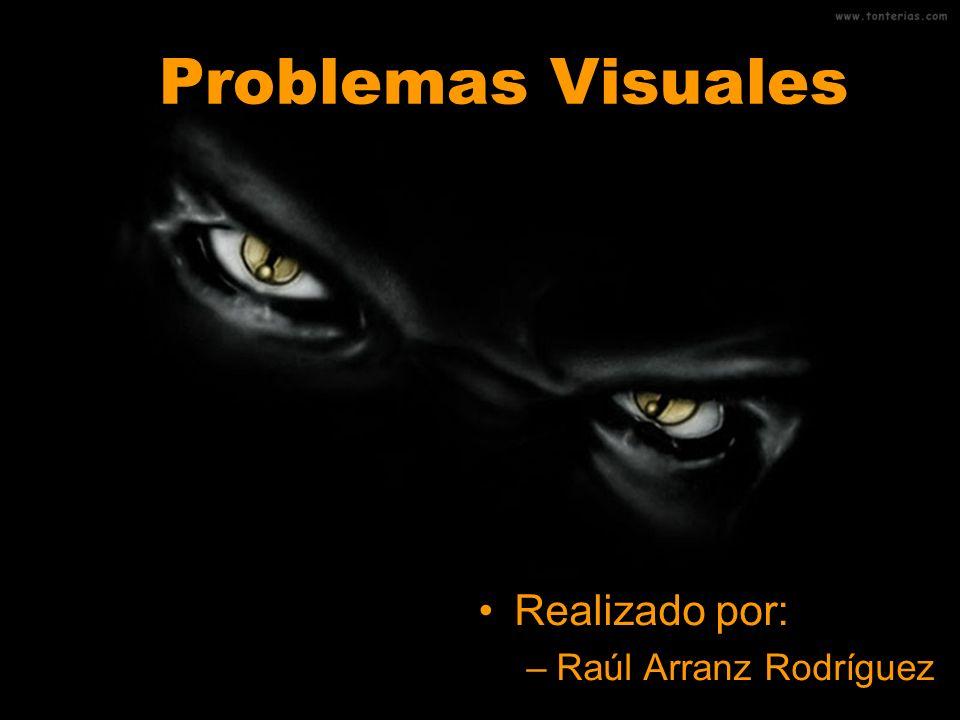 Problemas Visuales Realizado por: Raúl Arranz Rodríguez