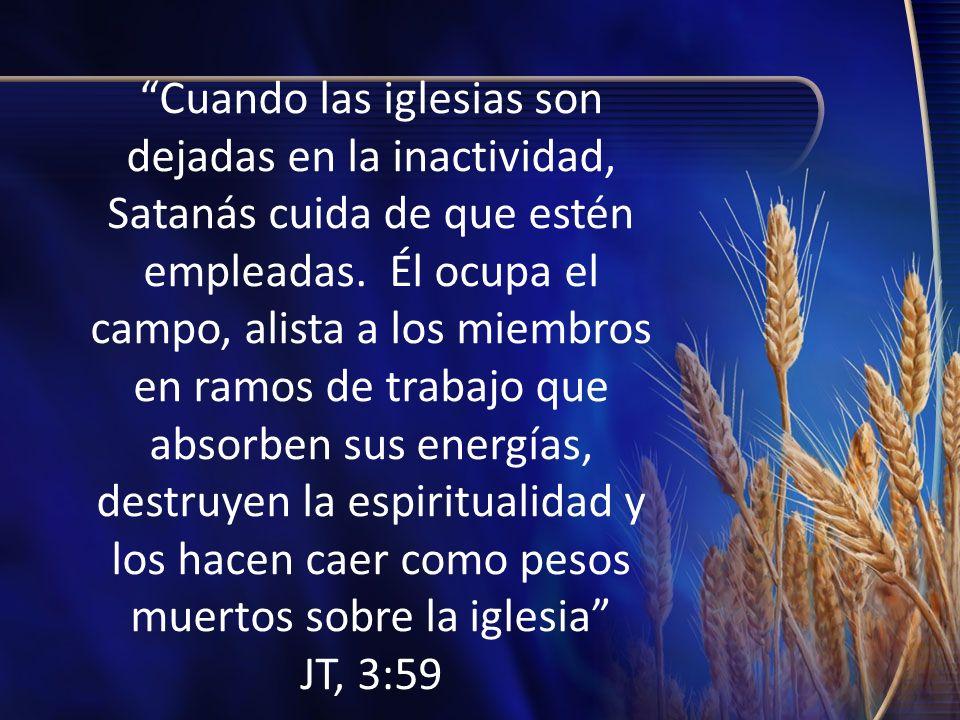 Cuando las iglesias son dejadas en la inactividad, Satanás cuida de que estén empleadas.