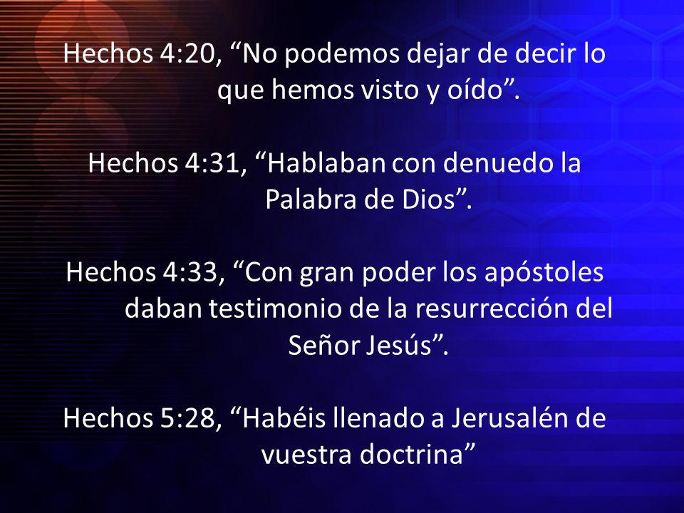 Hechos 4:20, No podemos dejar de decir lo. que hemos visto y oído