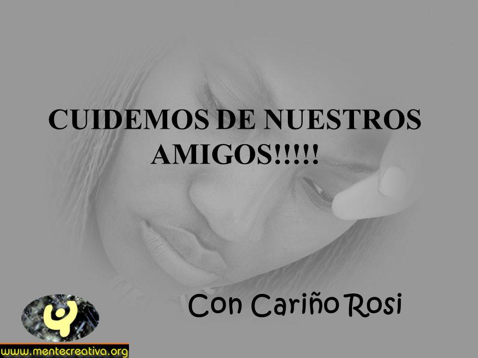 CUIDEMOS DE NUESTROS AMIGOS!!!!!
