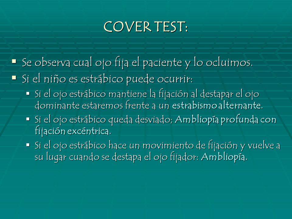 COVER TEST: Se observa cual ojo fija el paciente y lo ocluimos.