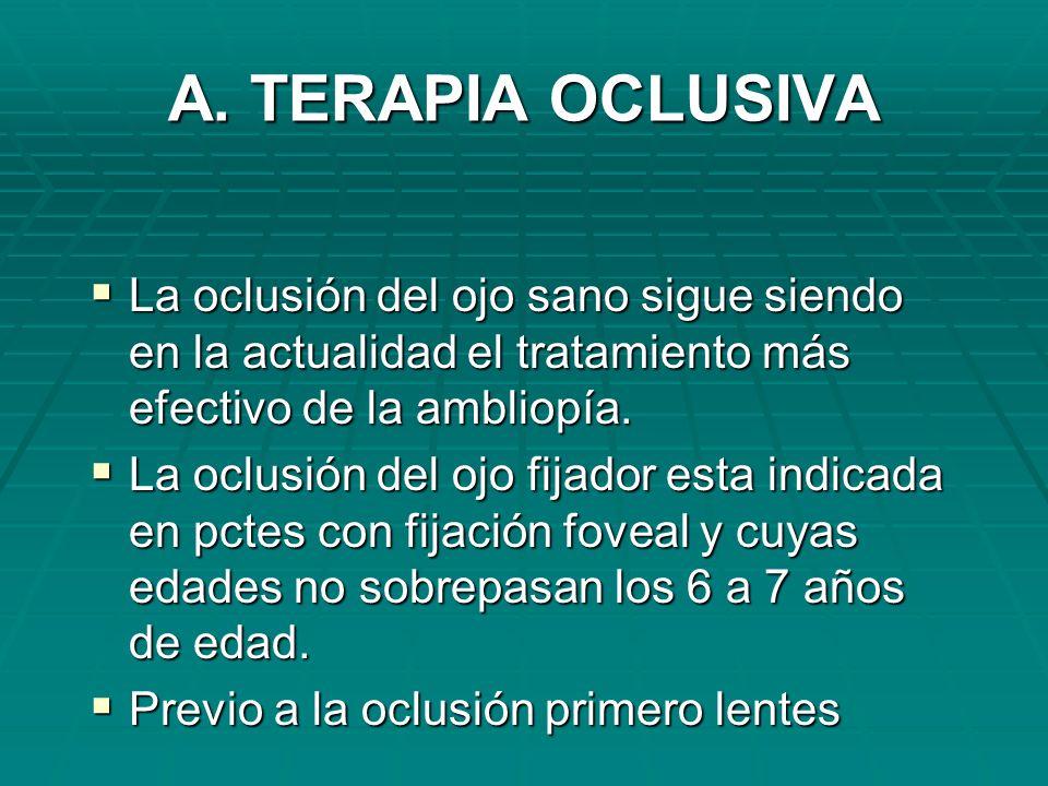 A. TERAPIA OCLUSIVA La oclusión del ojo sano sigue siendo en la actualidad el tratamiento más efectivo de la ambliopía.