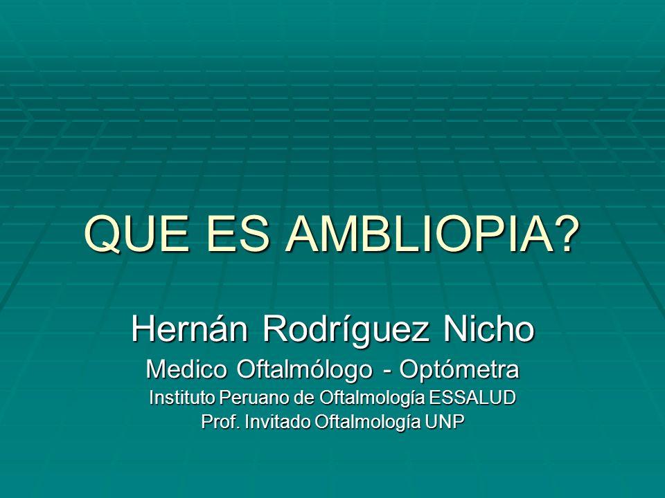 QUE ES AMBLIOPIA Hernán Rodríguez Nicho