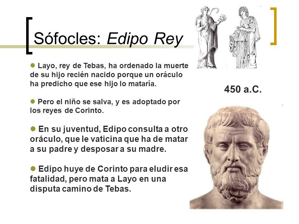 Sófocles: Edipo Rey Layo, rey de Tebas, ha ordenado la muerte de su hijo recién nacido porque un oráculo ha predicho que ese hijo lo mataría.