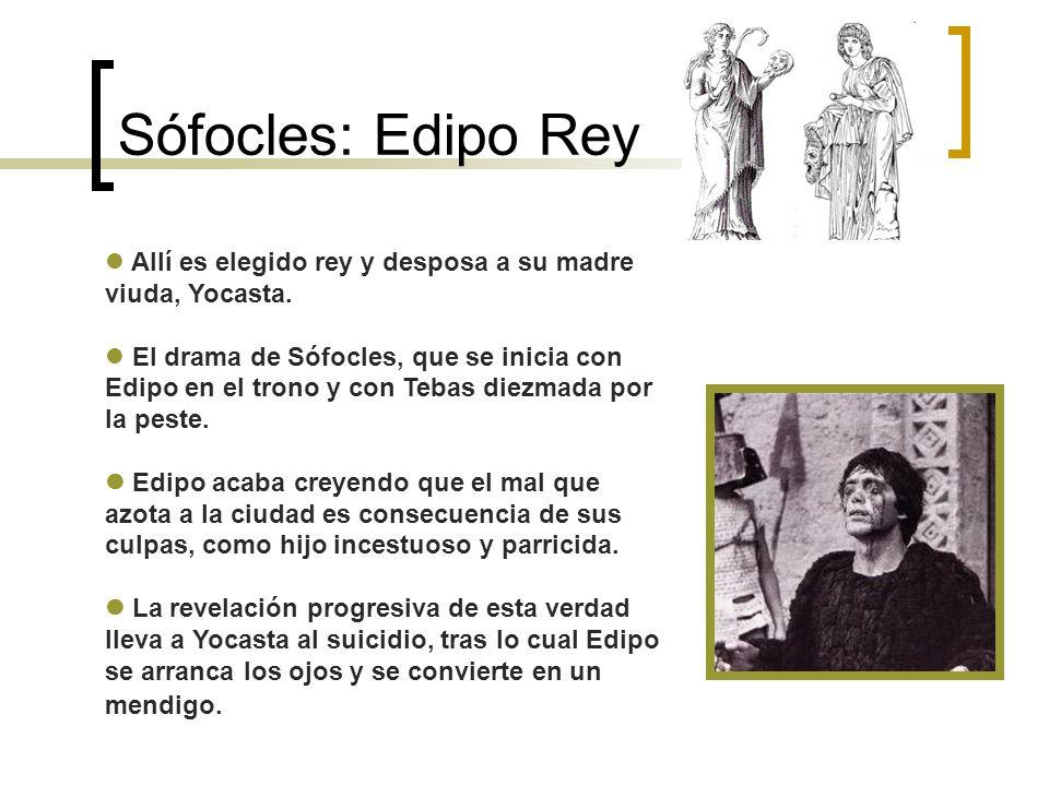 Sófocles: Edipo Rey Allí es elegido rey y desposa a su madre viuda, Yocasta.