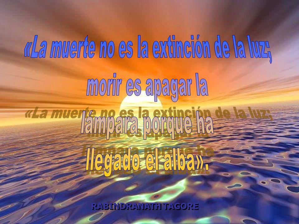 «La muerte no es la extinción de la luz;