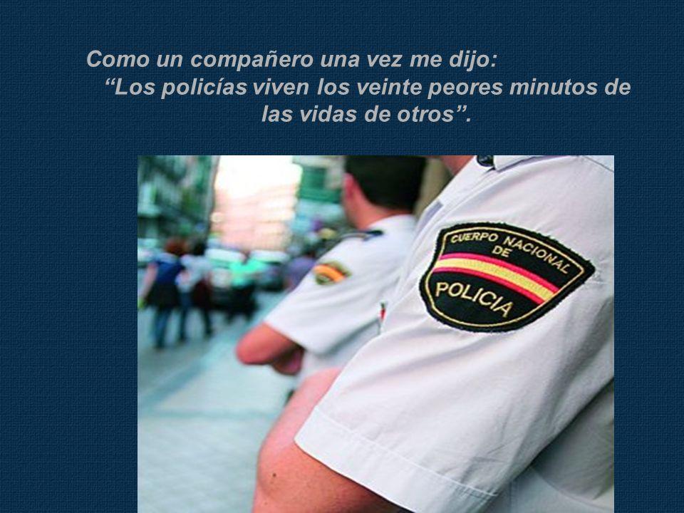 Los policías viven los veinte peores minutos de las vidas de otros .