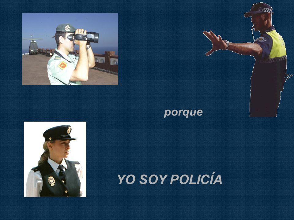 porque YO SOY POLICÍA