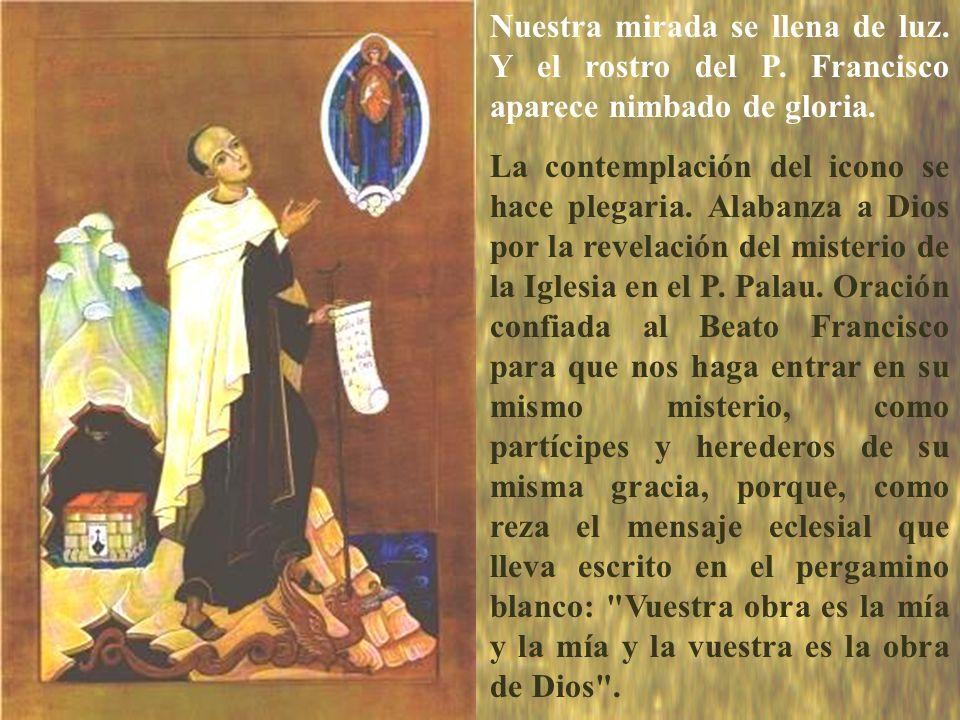 icono Nuestra mirada se llena de luz. Y el rostro del P. Francisco aparece nimbado de gloria.
