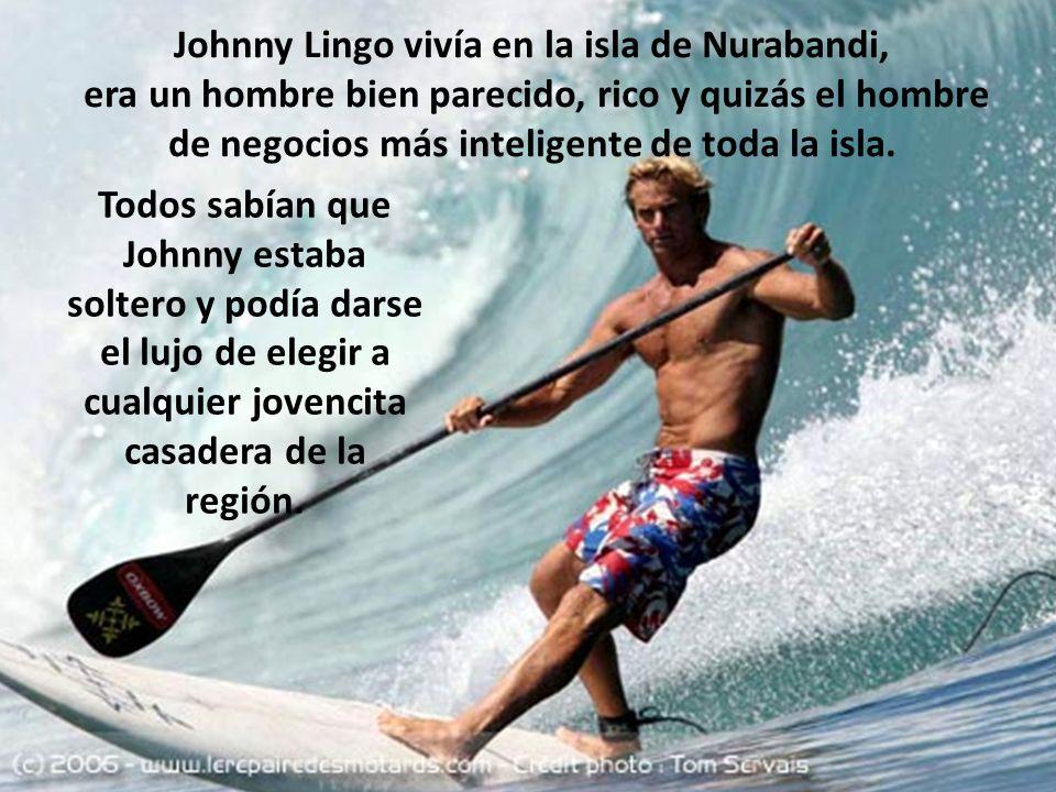 Johnny Lingo vivía en la isla de Nurabandi,