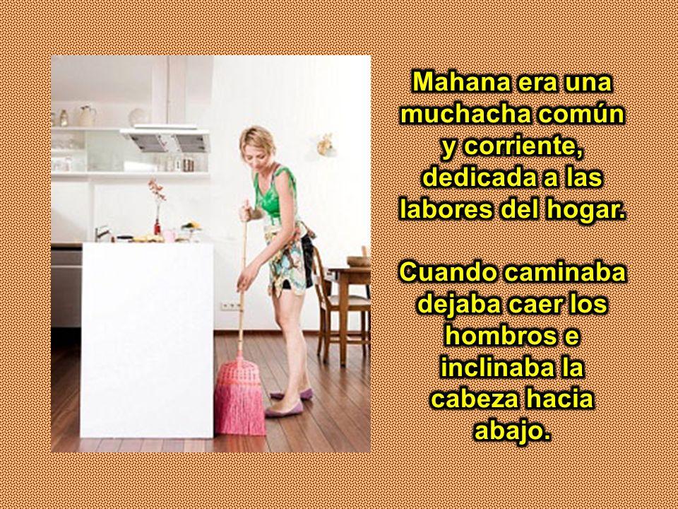 Mahana era una muchacha común y corriente, dedicada a las labores del hogar.