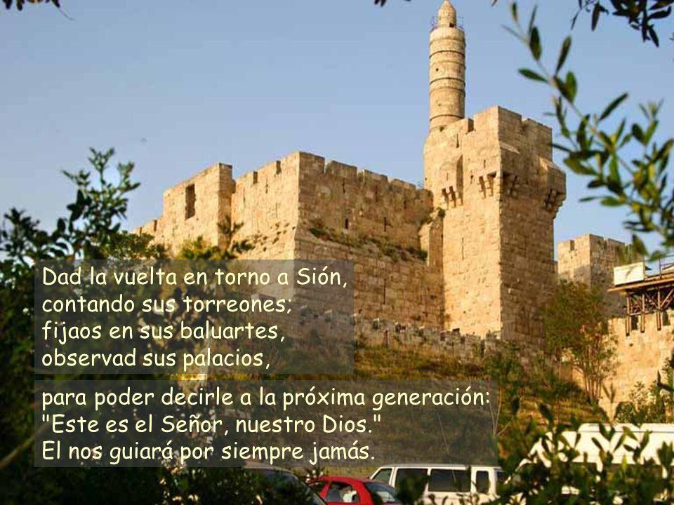 Dad la vuelta en torno a Sión, contando sus torreones; fijaos en sus baluartes, observad sus palacios,
