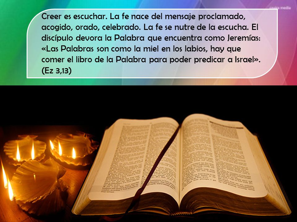 Creer es escuchar. La fe nace del mensaje proclamado, acogido, orado, celebrado.