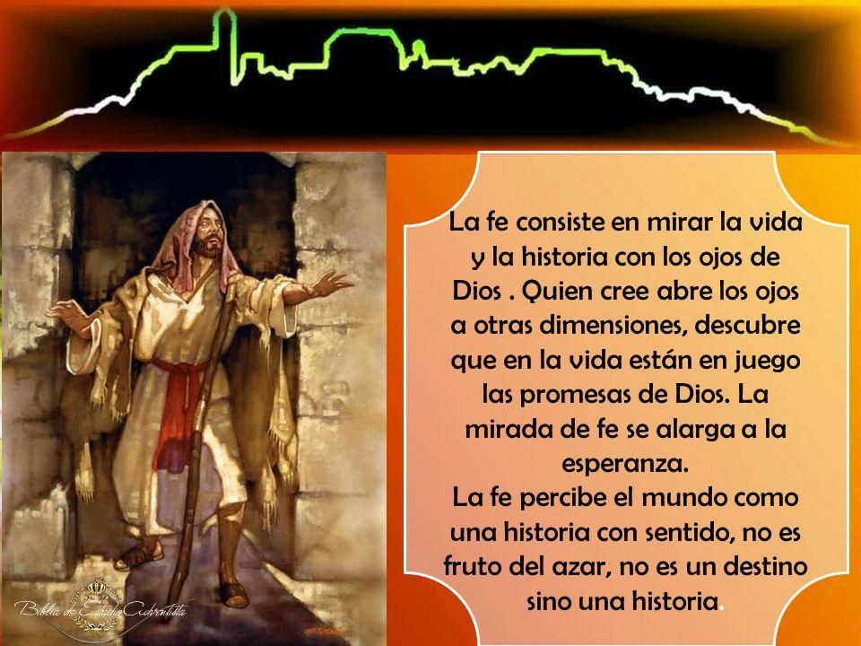 La fe consiste en mirar la vida y la historia con los ojos de Dios
