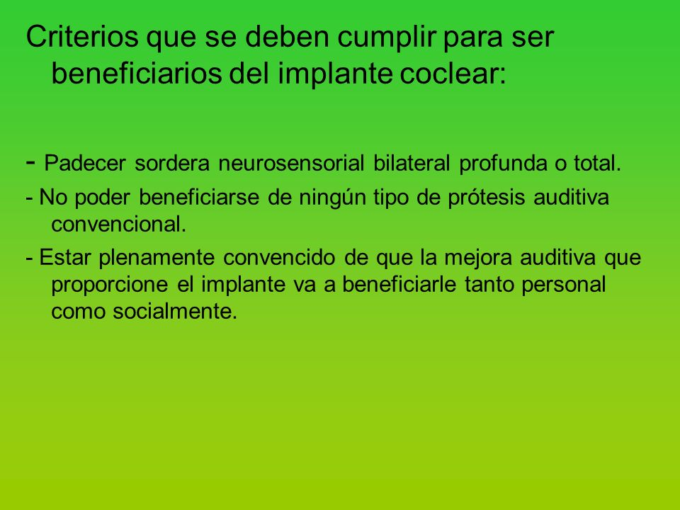 - Padecer sordera neurosensorial bilateral profunda o total.