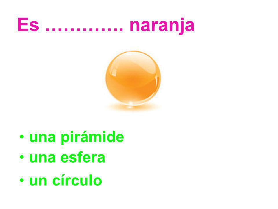 Es …………. naranja una pirámide una esfera un círculo