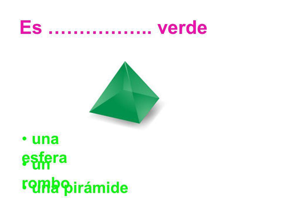 Es …………….. verde una esfera un rombo una pirámide