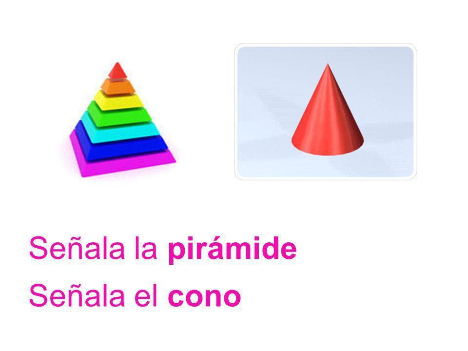 Señala la pirámide Señala el cono