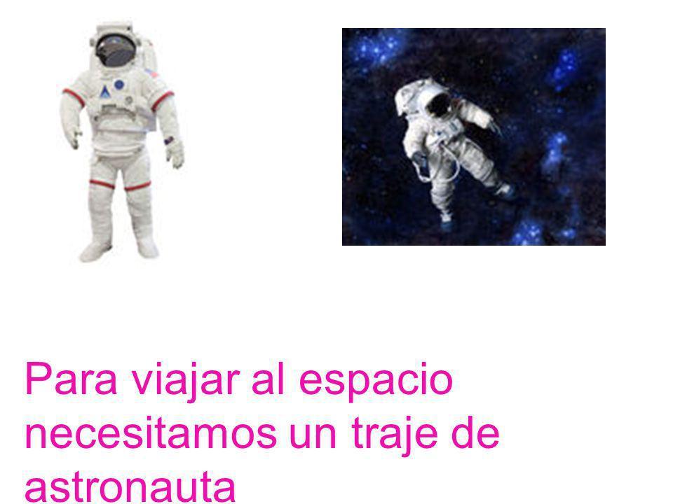 Para viajar al espacio necesitamos un traje de astronauta