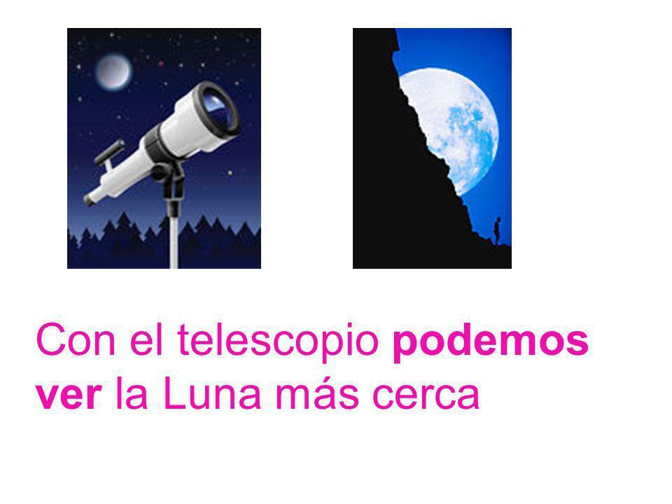 Con el telescopio podemos ver la Luna más cerca