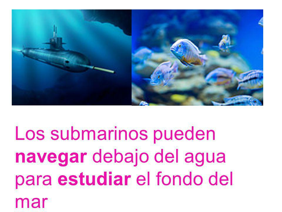 Los submarinos pueden navegar debajo del agua para estudiar el fondo del mar