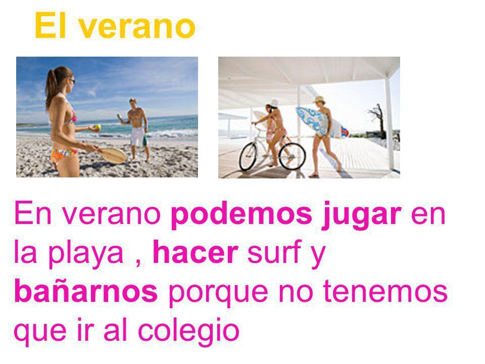 El verano En verano podemos jugar en la playa , hacer surf y bañarnos porque no tenemos que ir al colegio.