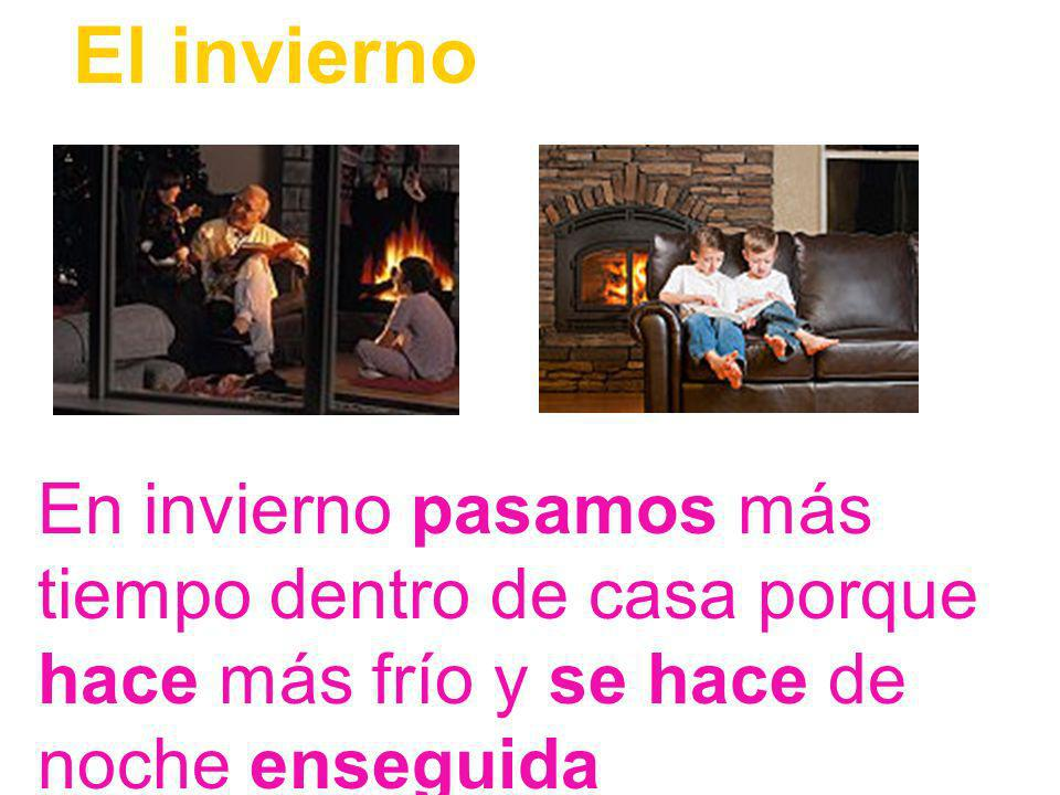 El invierno En invierno pasamos más tiempo dentro de casa porque hace más frío y se hace de noche enseguida.