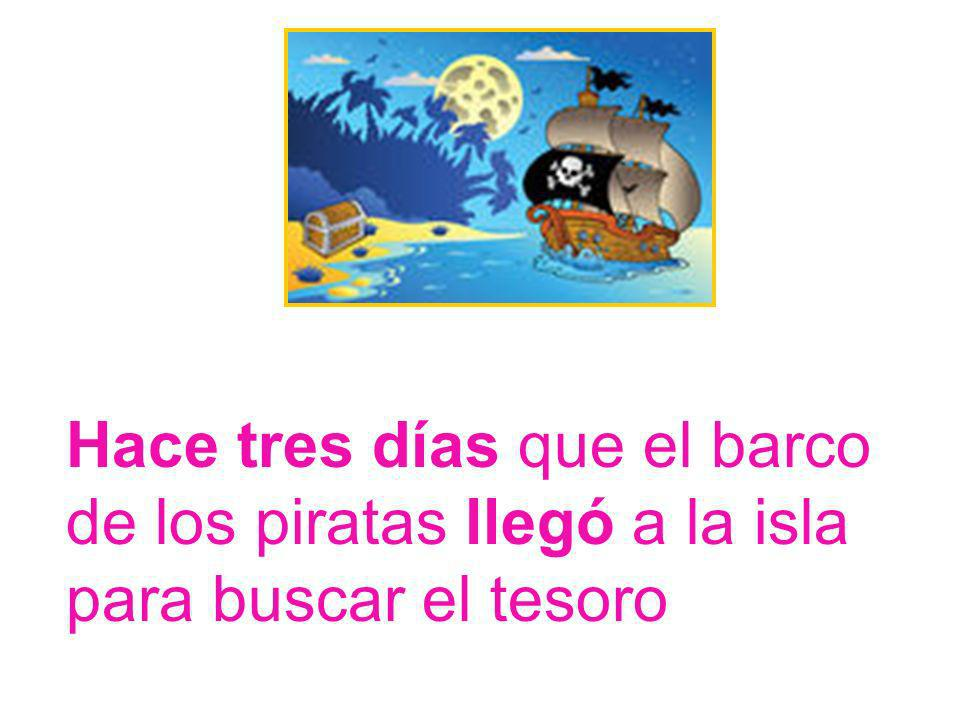 Hace tres días que el barco de los piratas llegó a la isla para buscar el tesoro