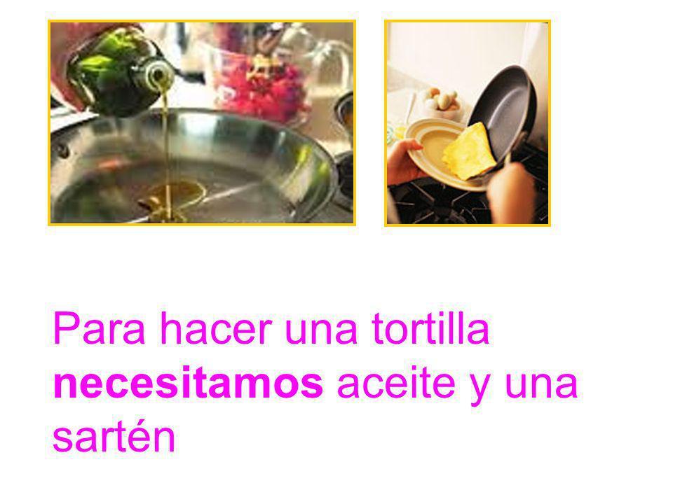 Para hacer una tortilla necesitamos aceite y una sartén