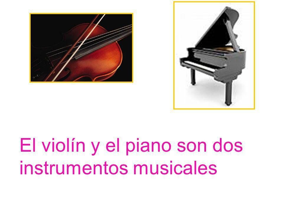 El violín y el piano son dos instrumentos musicales