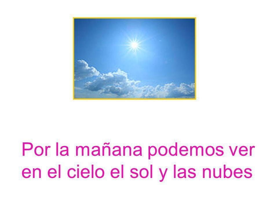 Por la mañana podemos ver en el cielo el sol y las nubes