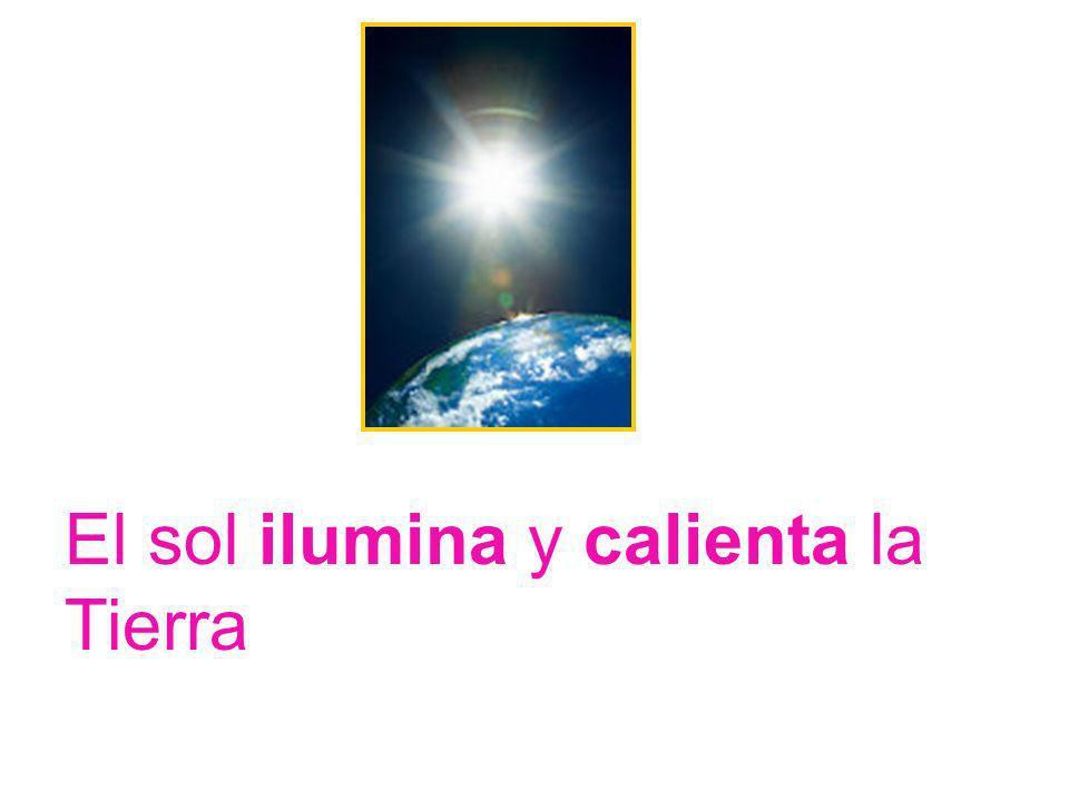 El sol ilumina y calienta la Tierra