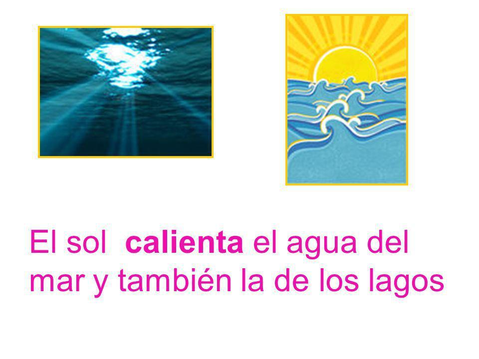 El sol calienta el agua del mar y también la de los lagos
