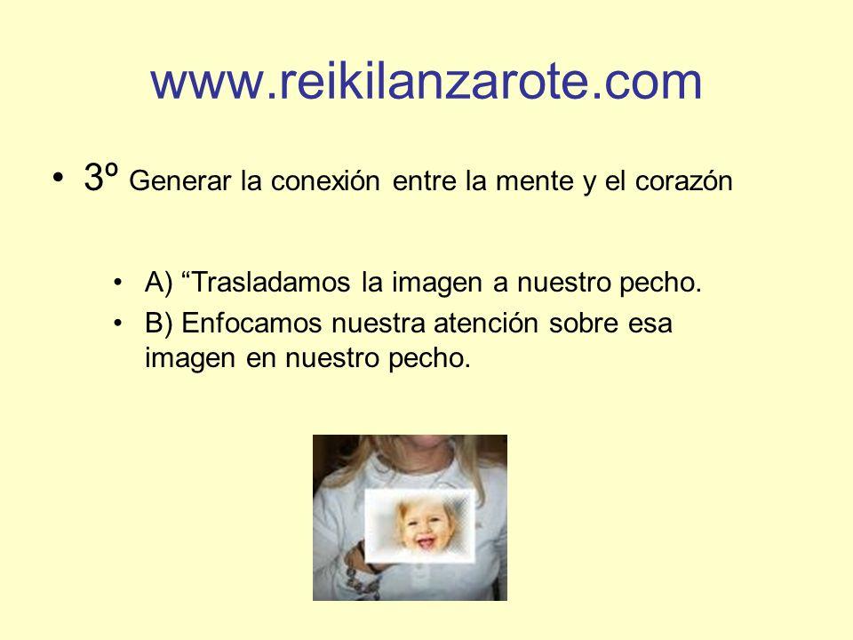 www.reikilanzarote.com 3º Generar la conexión entre la mente y el corazón. A) Trasladamos la imagen a nuestro pecho.