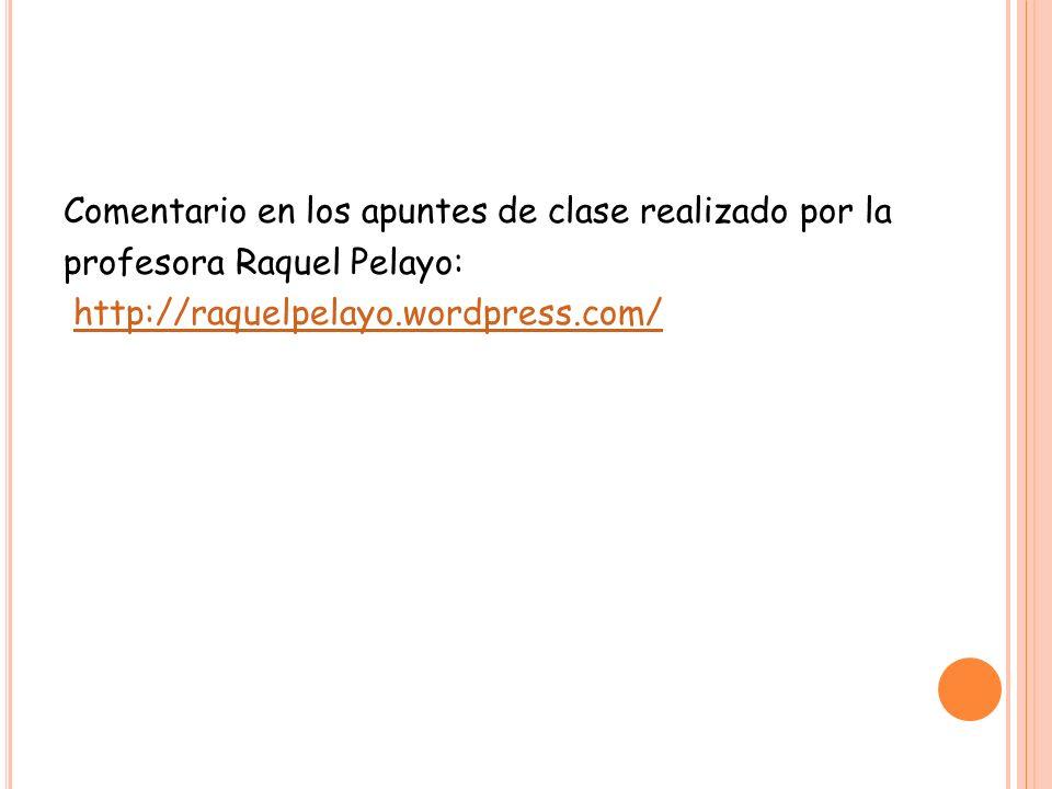 Comentario en los apuntes de clase realizado por la profesora Raquel Pelayo: http://raquelpelayo.wordpress.com/