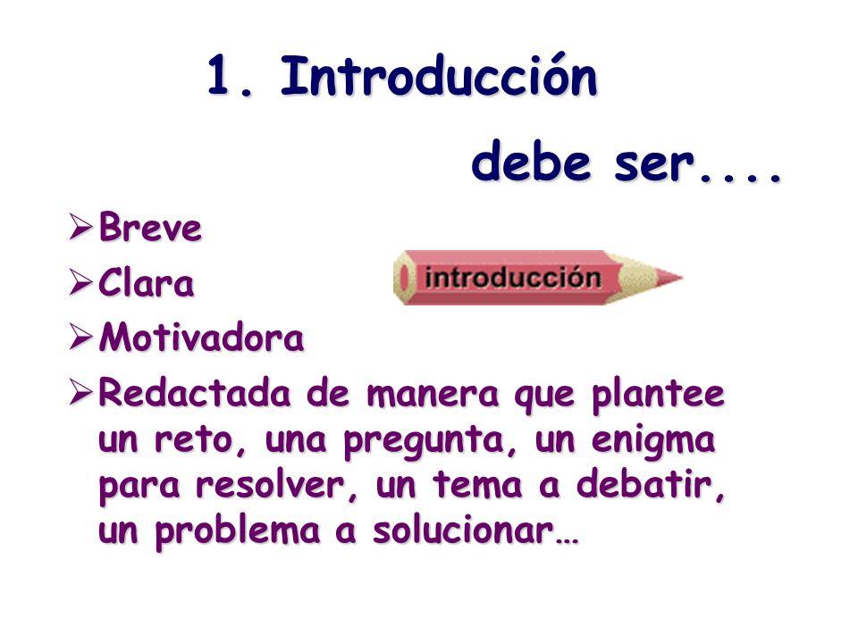 1. Introducción debe ser.... Breve Clara Motivadora