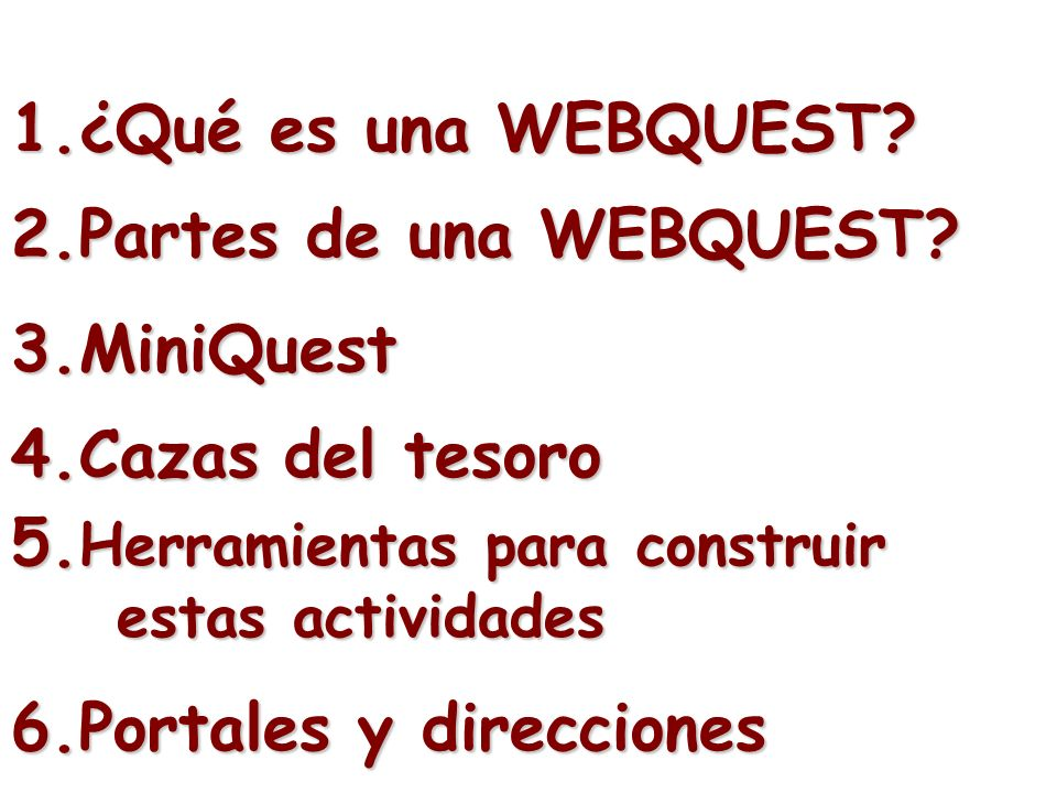 1.¿Qué es una WEBQUEST 2.Partes de una WEBQUEST 3.MiniQuest. 4.Cazas del tesoro. 5.Herramientas para construir estas actividades.