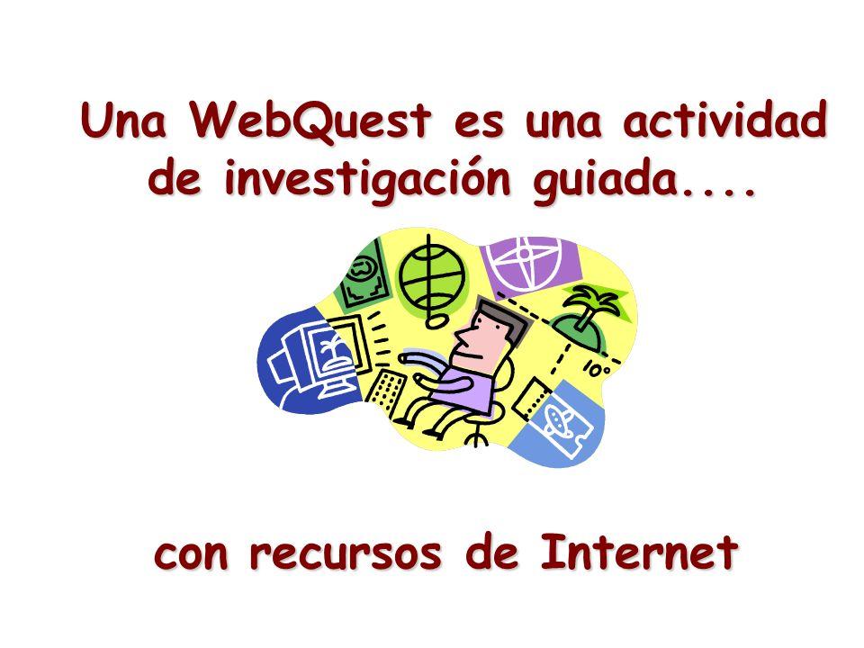 Una WebQuest es una actividad de investigación guiada....