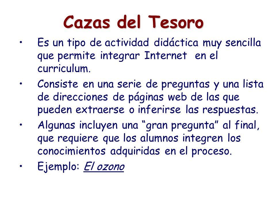 Cazas del Tesoro Es un tipo de actividad didáctica muy sencilla que permite integrar Internet en el curriculum.