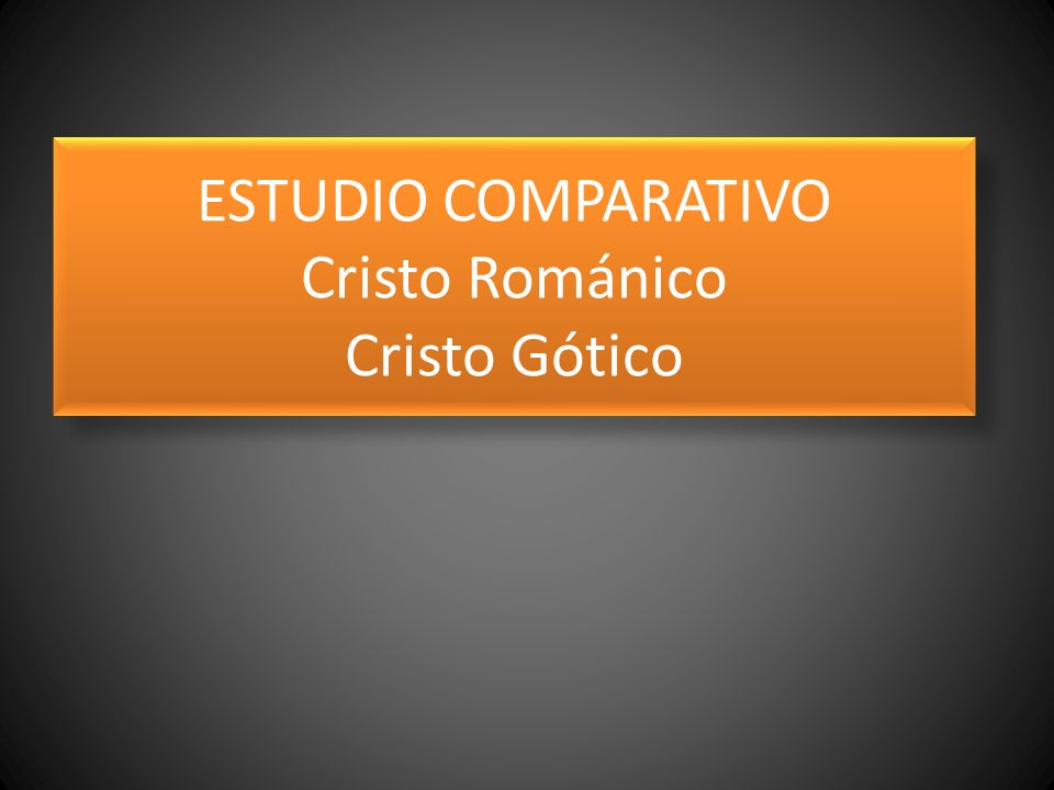 ESTUDIO COMPARATIVO Cristo Románico Cristo Gótico