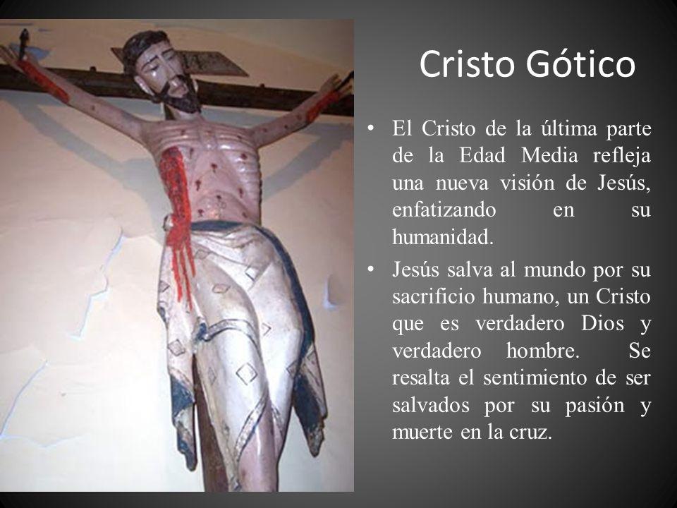 Cristo Gótico El Cristo de la última parte de la Edad Media refleja una nueva visión de Jesús, enfatizando en su humanidad.