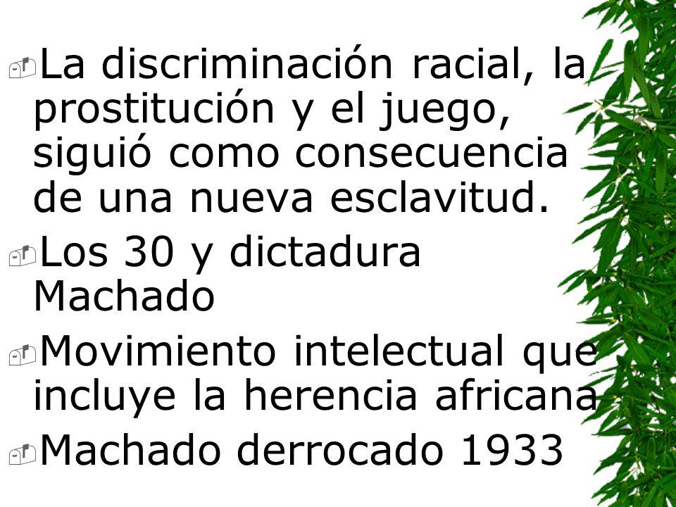 La discriminación racial, la prostitución y el juego, siguió como consecuencia de una nueva esclavitud.