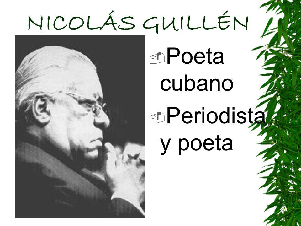 NICOLÁS GUILLÉN Poeta cubano Periodista y poeta