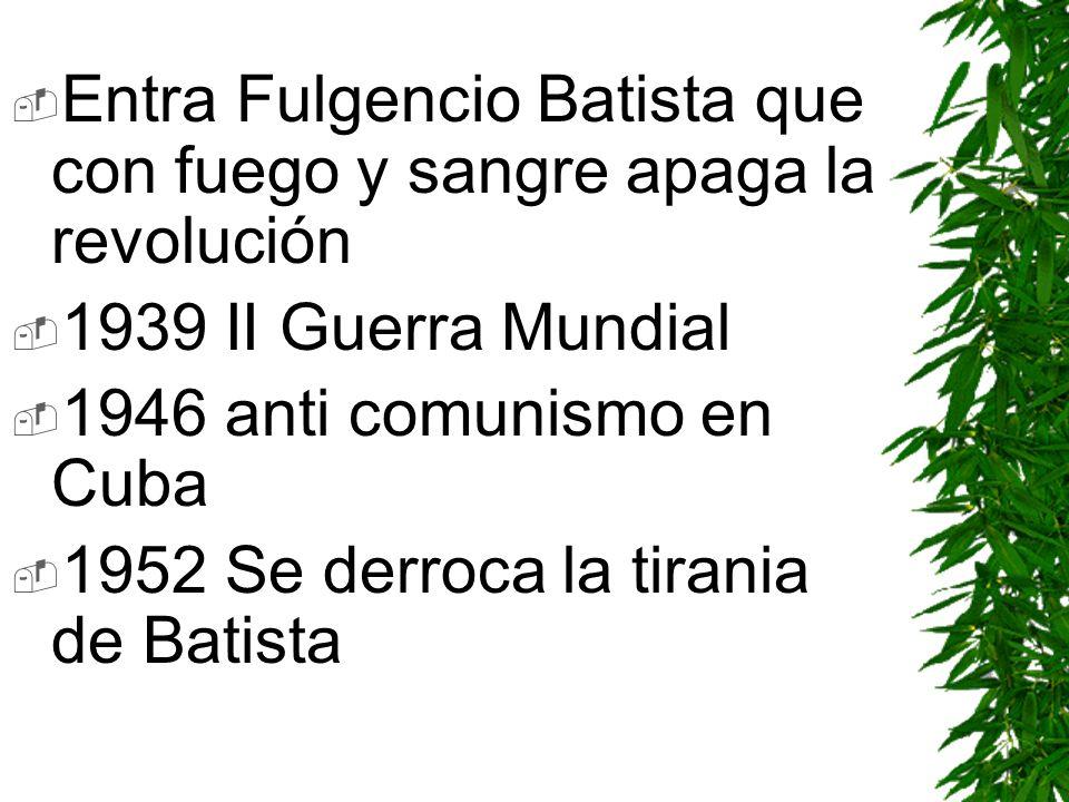 Entra Fulgencio Batista que con fuego y sangre apaga la revolución